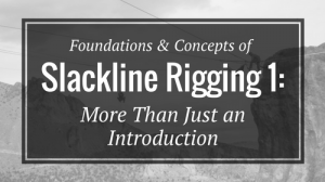 Foundations & Concepts of Slackline Rigging 1- More Than Just an Introduction - Rigging Lab Academy
