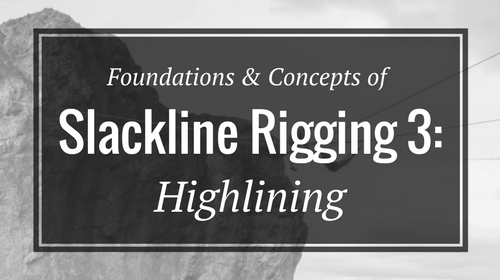 Foundations & Concepts of Slackline Rigging 3- Highlining - Rigging Lab Academy