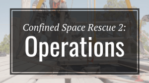 Confined Space Rescue 2 - Operations - Rigging Lab Academy